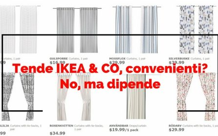 Tende Ikea & Co convenienti? No, ma dipende