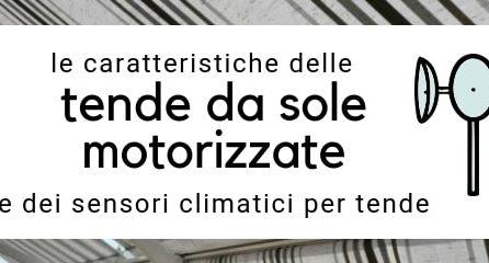 Tende motorizzate e sensori climatici per tende:<br> come funzionano e come sceglierli